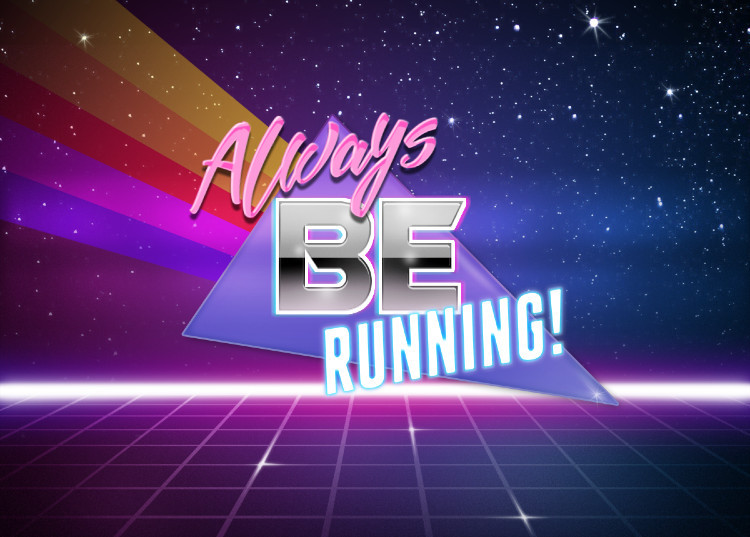 Always be running!